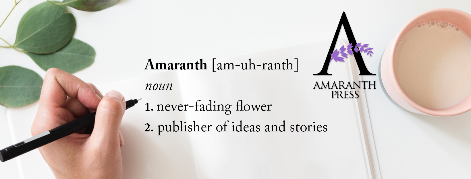 Dictionary description of Amaranth which is either a flower or a book publisher. Get help publishing your book